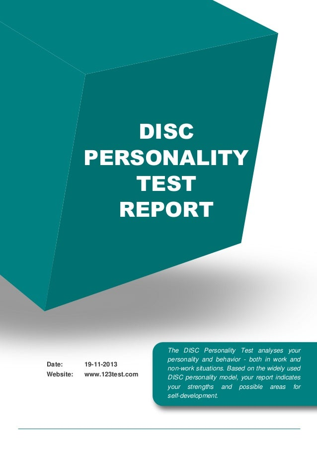 DISC PERSONALITY TEST REPORT  Date:  19-11-2013  Website:  www.123test.com  The DISC Personality Test analyses your person...