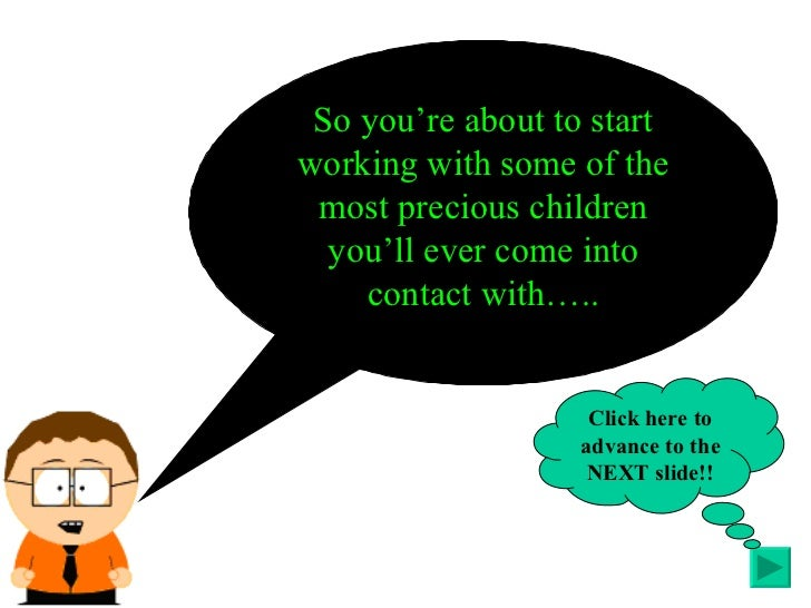 So you're about to start working with some of the most precious children you'll ever come into contact with….. Click here ...