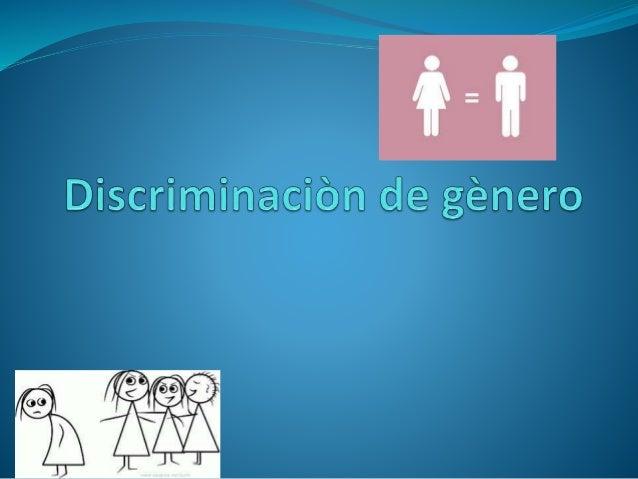 ' ' 'A _/ X— í/   Discriminación de género