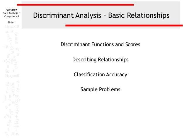 SW388R7                  Discriminant Analysis – Basic RelationshipsData Analysis & Computers II    Slide 1               ...
