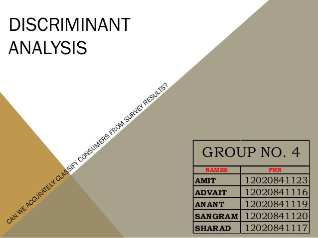DISCRIMINANT ANALYSIS CAN W E ACCURATELY CLASSIFY CONSUM ERS FROM SURVEY RESULTS? NAMES PRN AMIT 12020841123 ADVAIT 120208...