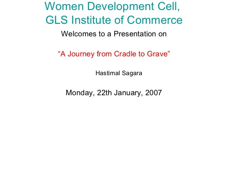 "Women Development Cell,  GLS Institute of Commerce <ul><li>Welcomes to a Presentation on </li></ul><ul><li>"" A Journey fro..."