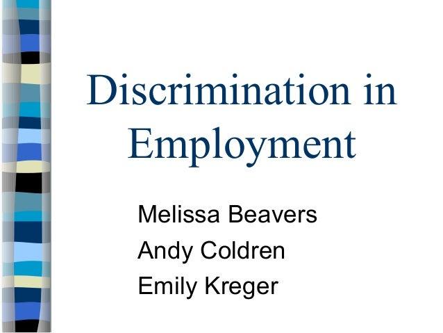 Discrimination inEmploymentMelissa BeaversAndy ColdrenEmily Kreger