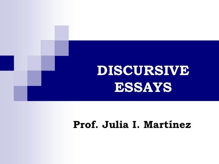 DISCURSIVE ESSAYS<br />Prof. Julia I. Martínez<br />