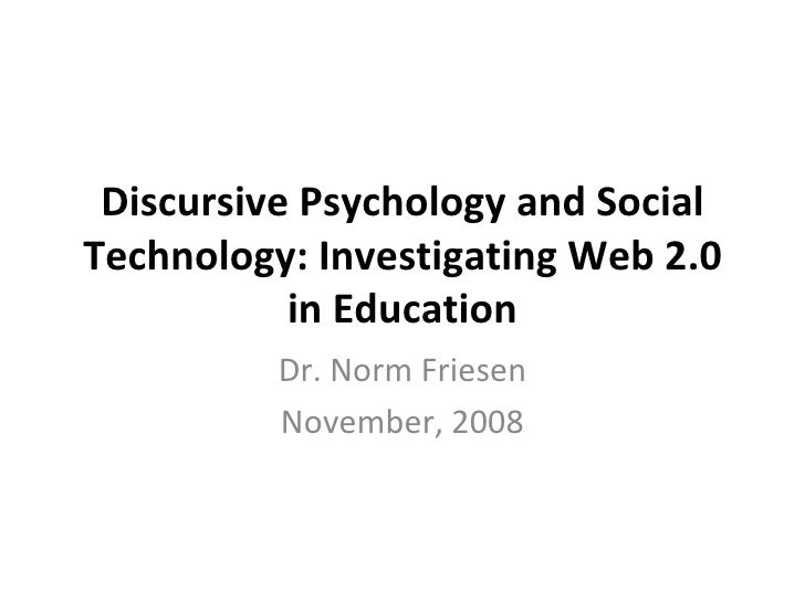 Discursive Psychology and Social Technology: Investigating Web 2.0 in Education Dr. Norm Friesen November, 2008