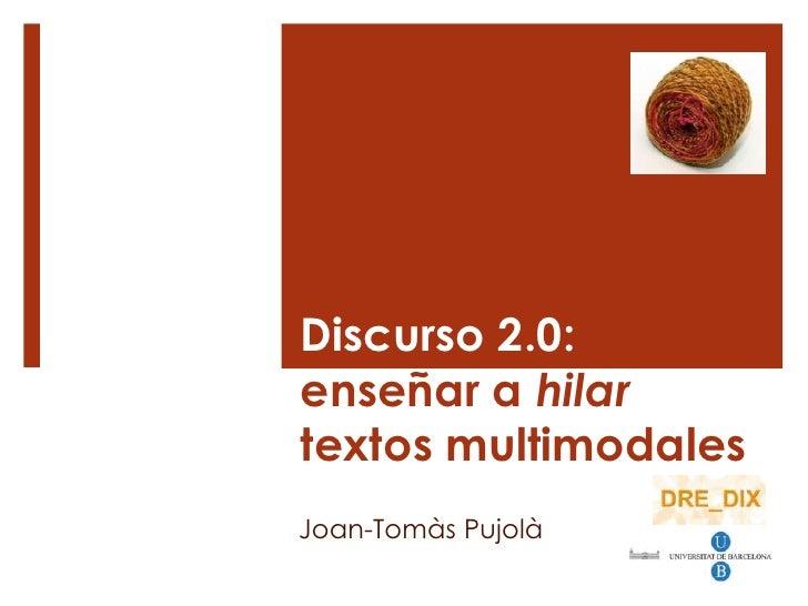 Discurso 2.0:enseñar a hilartextos multimodalesJoan-Tomàs Pujolà