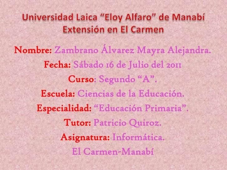 """Universidad Laica """"Eloy Alfaro"""" de ManabíExtensión en El Carmen<br />Nombre:Zambrano Álvarez Mayra Alejandra.<br />Fecha:S..."""
