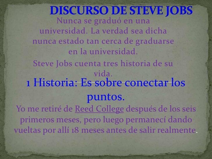 DISCURSO DE STEVE JOBS<br />Nunca se graduó en una universidad. La verdad sea dicha nunca estado tan cerca de graduarse en...