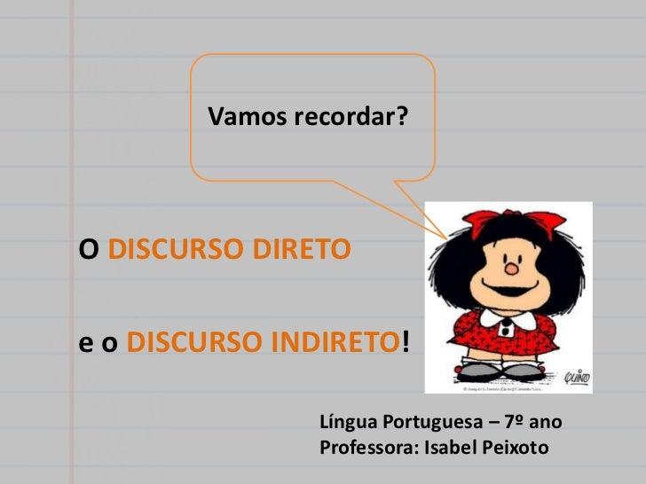 Vamos recordar?O DISCURSO DIRETOe o DISCURSO INDIRETO!                Língua Portuguesa – 7º ano                Professora...