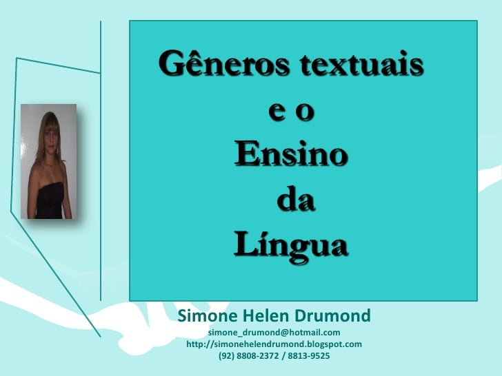 Gêneros textuais      eo    Ensino      da    Língua Simone Helen Drumond      simone_drumond@hotmail.com http://simonehel...