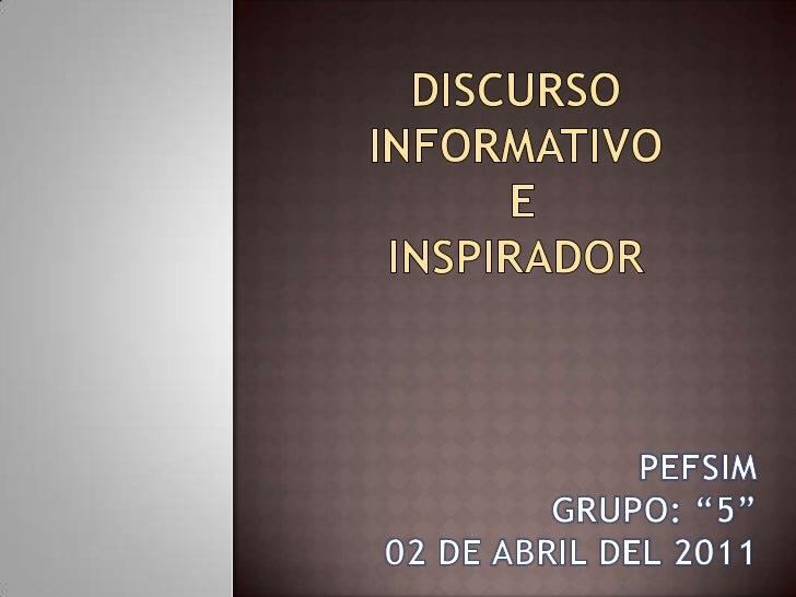 "Discurso informativo e inspirador<br />PEFSIM<br />GRUPO: ""5""<br />02 DE ABRIL DEL 2011<br />"