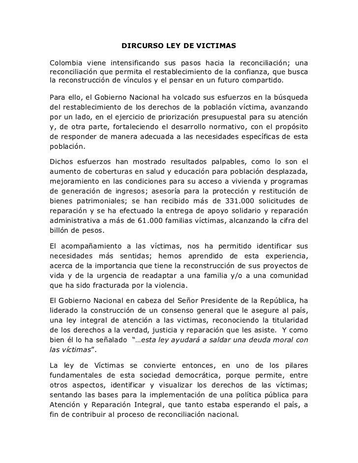 DIRCURSO LEY DE VICTIMAS<br />Colombia viene intensificando sus pasos hacia la reconciliación; una reconciliación que perm...