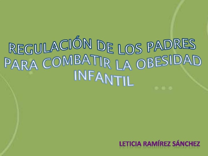 REGULACIÓN DE LOS PADRES PARA COMBATIR LA OBESIDAD INFANTIL<br />LETICIA RAMÍREZ SÁNCHEZ<br />