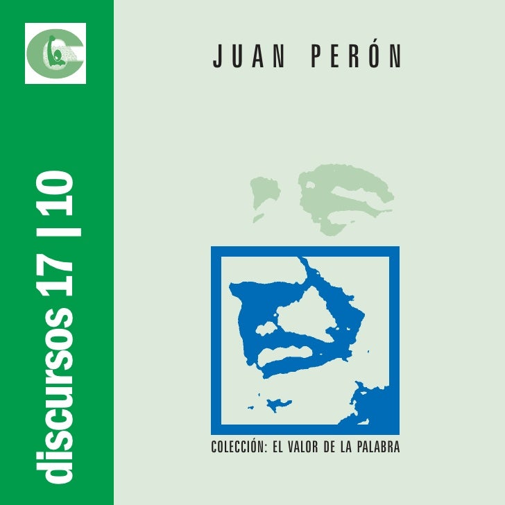 discursos 17 |10   JUAN PERÓN                        COLECCIÓN: EL VALOR DE LA PALABRA