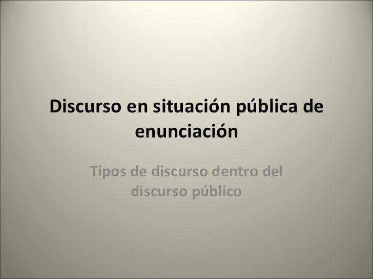 Discurso en situación pública de enunciación Tipos de discurso dentro del discurso público