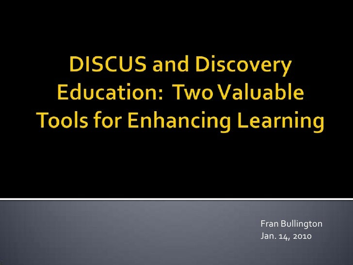 DISCUS and Discovery Education:  Two Valuable Tools for Enhancing Learning<br />Fran Bullington<br />Jan. 14, 2010<br />