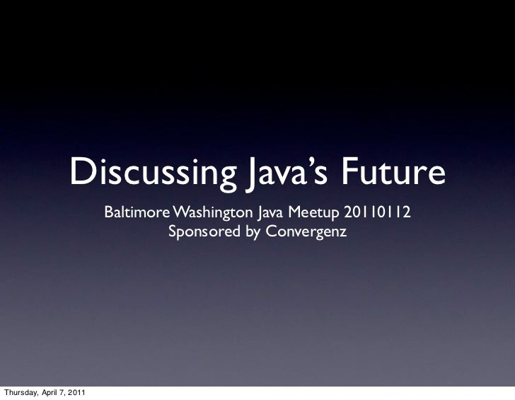 Discussing Java's Future                          Baltimore Washington Java Meetup 20110112                               ...