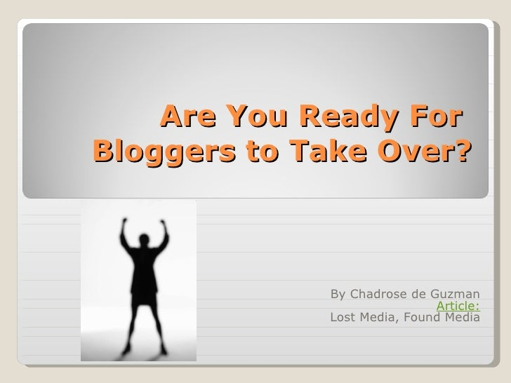 Are You Ready For  Bloggers to Take Over? By Chadrose de Guzman Article : Lost Media, Found Media