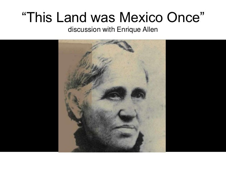 """This Land was Mexico Once""discussion with Enrique Allen<br />"