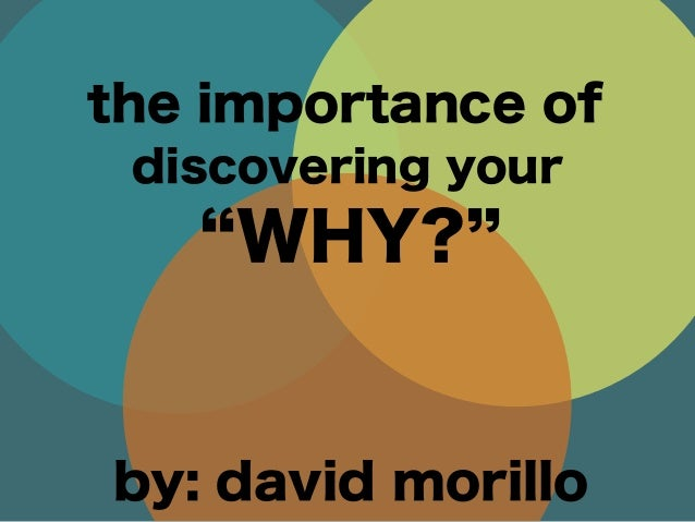 WHY? the importance of discovering your by: david morillo
