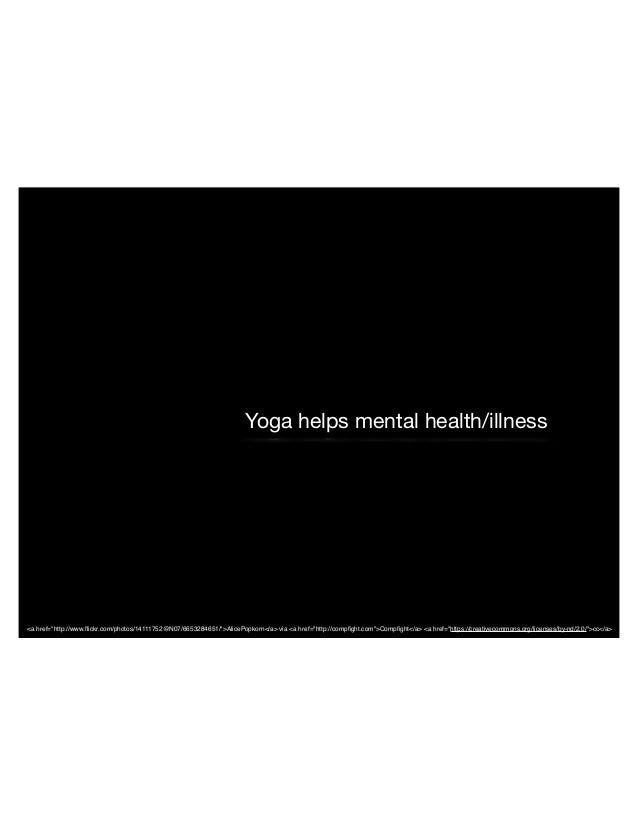 "Yoga helps mental health/illness <a href=""http://www.flickr.com/photos/14111752@N07/6653284651/"">AlicePopkorn</a> via <a hr..."