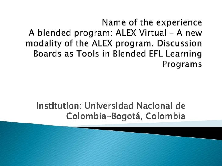 Name of the experienceA blended program: ALEX Virtual – A new modality of the ALEX program. Discussion Boards as Tools in ...