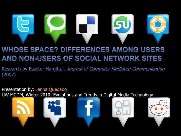 Whose Space? Differences Among Users and Non-Users of Social Network Sites<br />Research by Eszeter Hargittai, Journal of ...