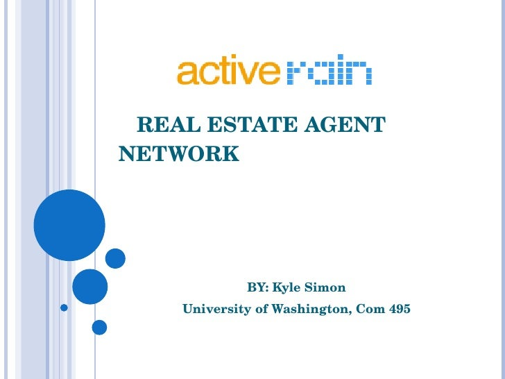 REAL ESTATE AGENT NETWORK BY: Kyle Simon University of Washington, Com 495