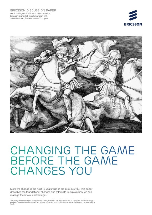 Changing the Game Before the Game Changes You More will change in the next 10 years than in the previous 100.This paper de...