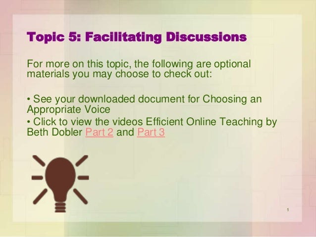 Topic 5: Facilitating Discussions For more on this topic, the following are optional materials you may choose to check out...