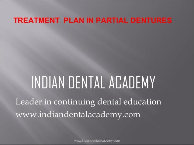 TREATMENT PLAN IN PARTIAL DENTURES  INDIAN DENTAL ACADEMY Leader in continuing dental education www.indiandentalacademy.co...