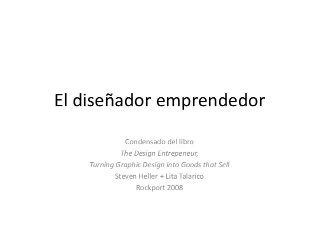 El diseñador emprendedor               Condensado del libro              The Design Entrepeneur,    Turning Graphic Design...