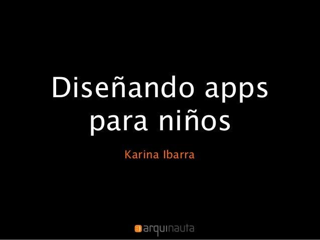 Diseñando apps   para niños    Karina Ibarra