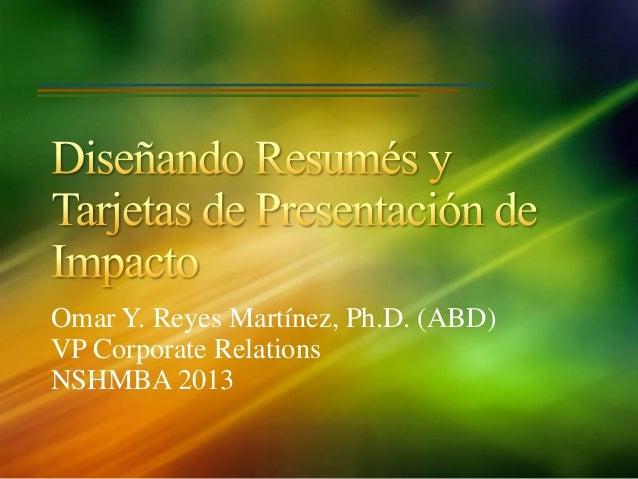 Omar Y. Reyes Martínez, Ph.D. (ABD) VP Corporate Relations NSHMBA 2013