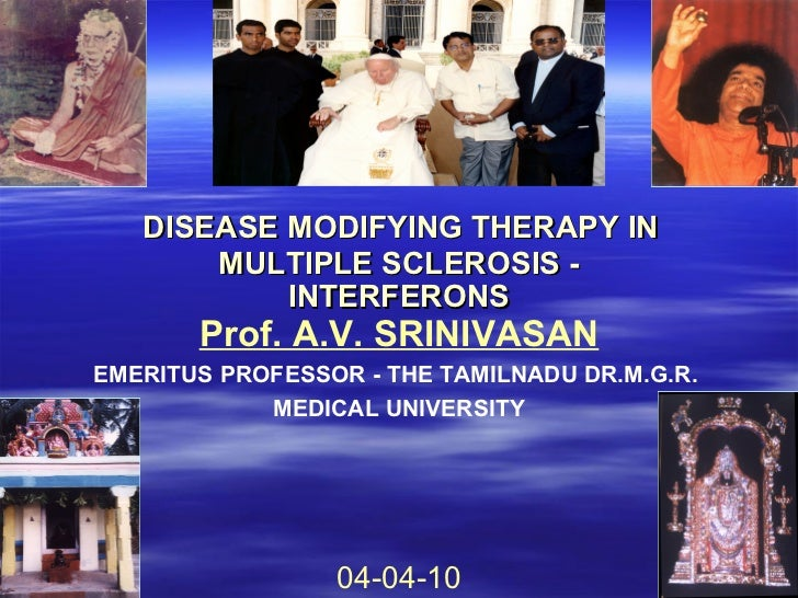 DISEASE MODIFYING THERAPY IN       MULTIPLE SCLEROSIS -           INTERFERONS       Prof. A.V. SRINIVASANEMERITUS PROFESSO...