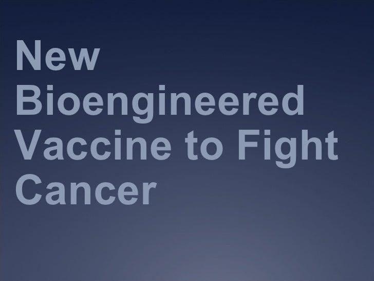 New Bioengineered Vaccine to Fight Cancer