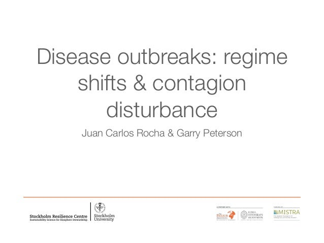 Disease outbreaks: regime shifts & contagion disturbance Juan Carlos Rocha & Garry Peterson
