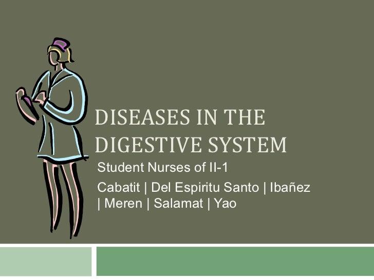 DISEASES IN THEDIGESTIVE SYSTEMStudent Nurses of II-1Cabatit | Del Espiritu Santo | Ibañez| Meren | Salamat | Yao