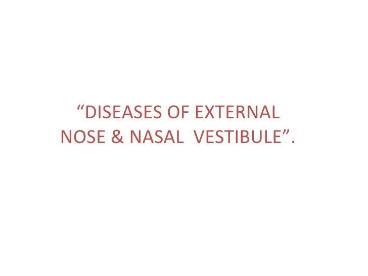 """"""" DISEASES OF EXTERNAL NOSE & NASAL  VESTIBULE""""."""