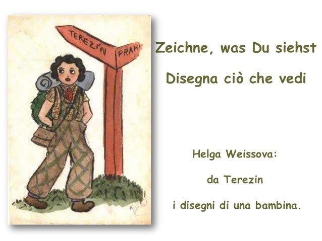 Zeichne, was Du siehst Disegna ciò che vedi Helga Weissova: da Terezin i disegni di una bambina.