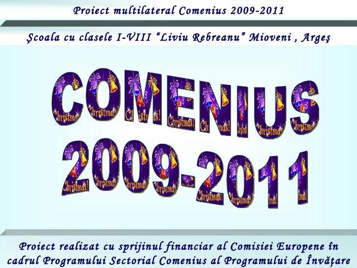 """COMENIUS 2009-2011 Proiect multilateral Comenius 2009-2011 Ş coala cu clasele I-VIII """"Liviu Rebreanu"""" Mioveni , Arge ş Pro..."""