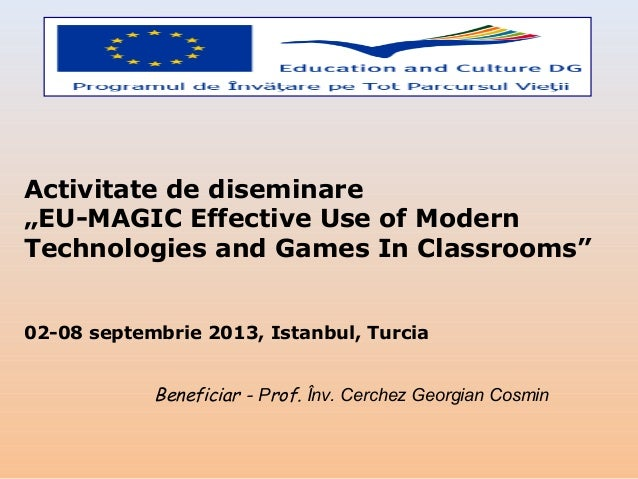 """Activitate de diseminare """"EU-MAGIC Effective Use of Modern Technologies and Games In Classrooms"""" 02-08 septembrie 2013, Is..."""