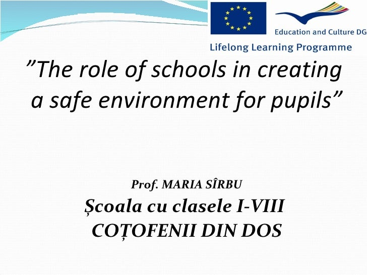 """""""The role of schools in creating a safe environment for pupils""""          Prof. MARIA SÎRBU     Școala cu clasele I-VIII   ..."""