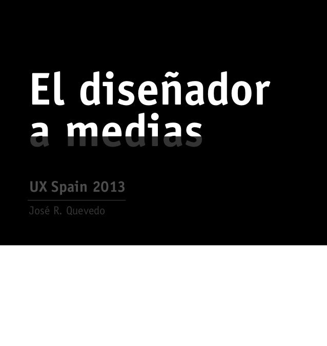 El diseñadora mediasJosé R. QuevedoUX Spain 2013