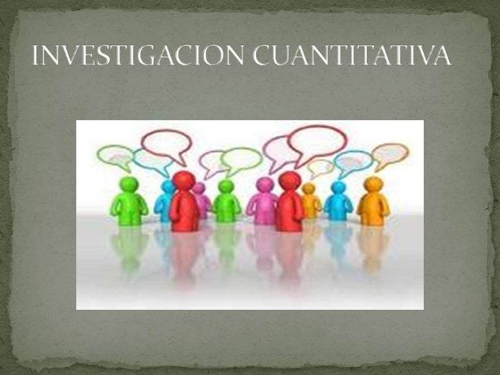INVESTIGACION CUANTITATIVA<br />