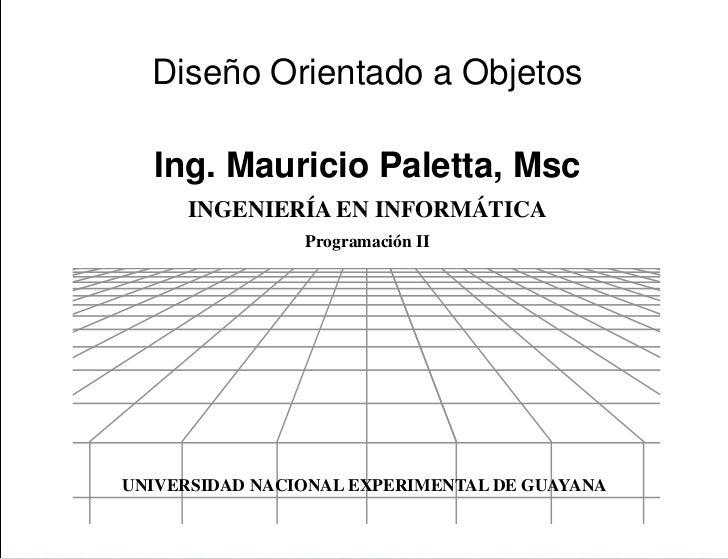 Presentación  Diseño Orientado a Objetos  Ing. Mauricio Paletta, Msc      INGENIERÍA EN INFORMÁTICA                Program...