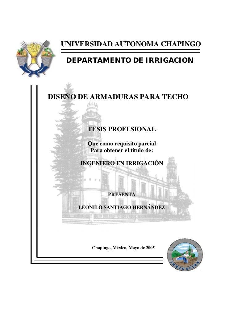 UNIVERSIDAD AUTONOMA CHAPINGO   DEPARTAMENTO DE IRRIGACIONDISEÑO DE ARMADURAS PARA TECHO        TESIS PROFESIONAL        Q...