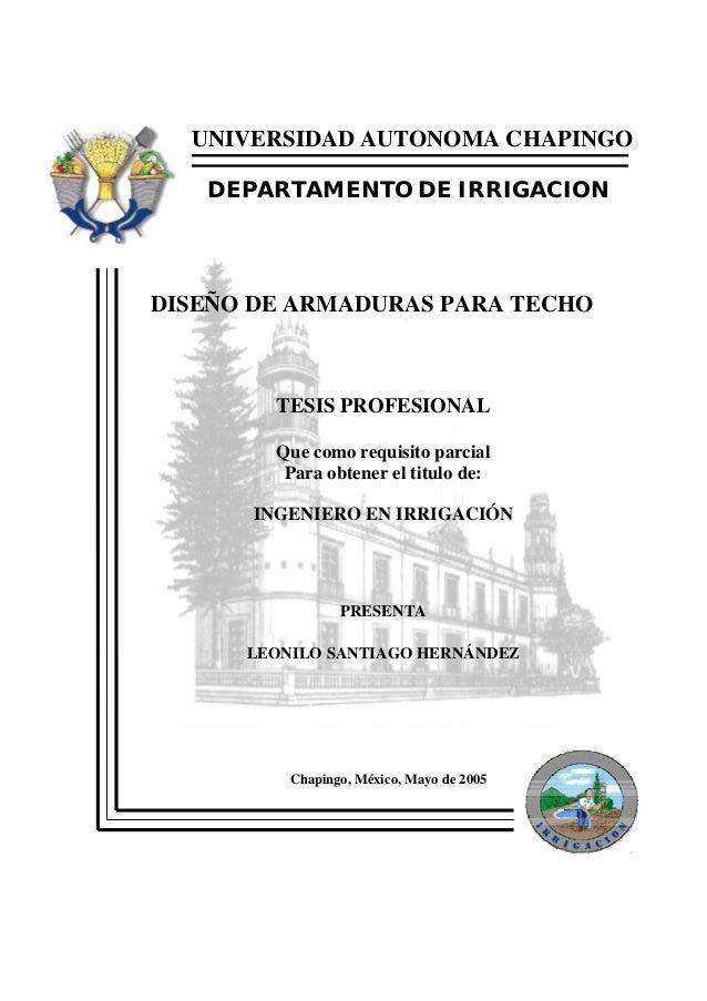 UNIVERSIDAD AUTONOMA CHAPINGO DEPARTAMENTO DE IRRIGACION  DISEÑO DE ARMADURAS PARA TECHO  TESIS PROFESIONAL Que como requi...