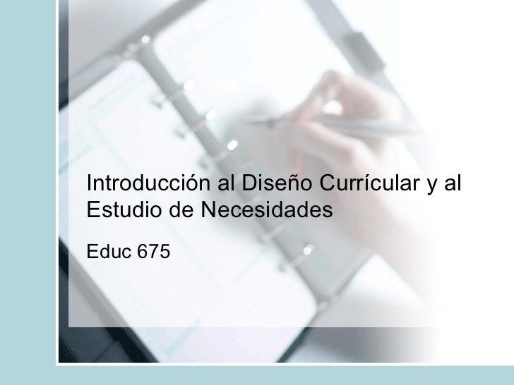 Introducción al Diseño Currícular y al Estudio de Necesidades Educ 675
