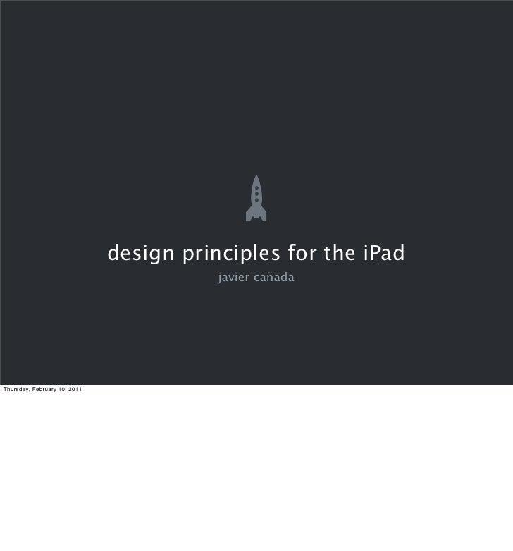 design principles for the iPad                                         javier cañadaThursday, February 10, 2011